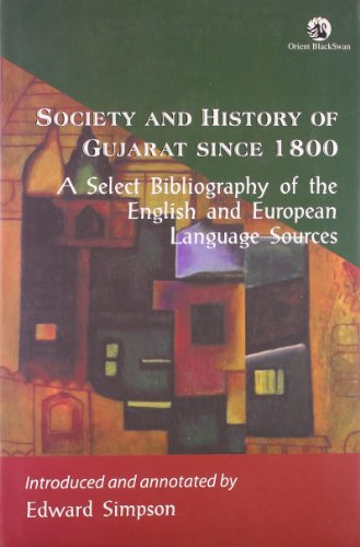 Society and History of Gujarat since 1800: A Select Bibliography of the English and European ...