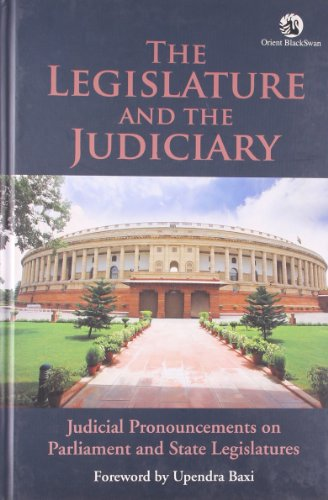 The Legislature and the Judiciary : Judicial Pronouncements on Parliament and State Legislatures: ...