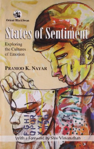 States of Sentiment: Exploring the Cultures of Emotion: Pramod K. Nayar (Author) & Shiv Visvanathan...