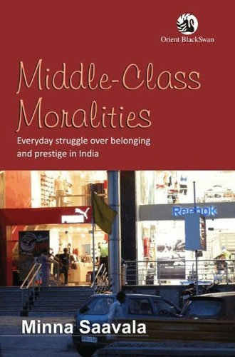 9788125044635: Middle-Class Moralities: Everyday Struggle Over Belonging and Prestige in India