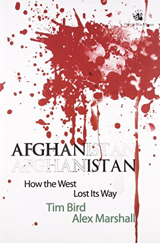 Afghanistan: How the West Lost Its Way: Tim Bird & Alex Marshall