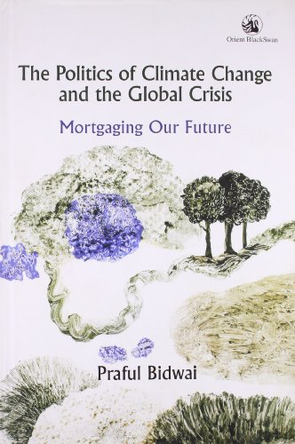 9788125045038: The Politics of Climate Change and the Global Crisis: Mortgaging Our Future