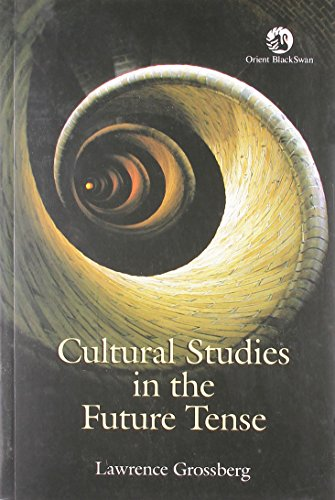 Cultural Studies in the Future Tense: Lawrence Grossberg