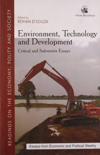 Environment Technology and Development : Critical and Subversive Essays: Rohan D\'Souza