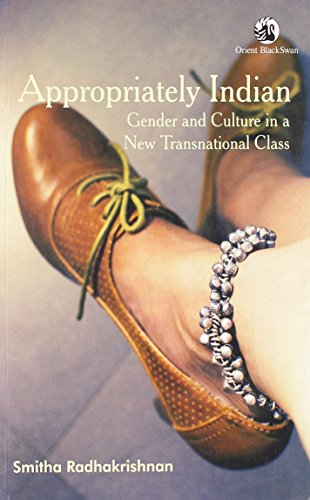 Appropriately Indian: Gender and Culture in a New Transnational Class: Smitha Radhakrishnan