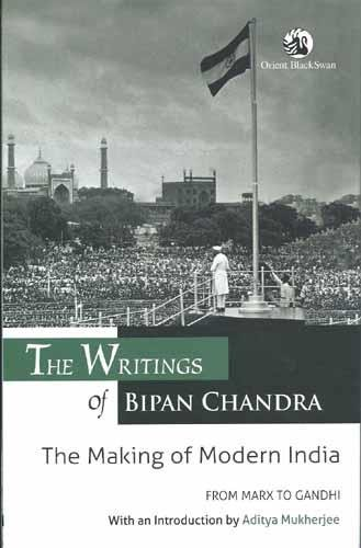 The Writings of Bipan Chandra : The Making of Modern India : From Marx to Gandhi: Bipan Chandra