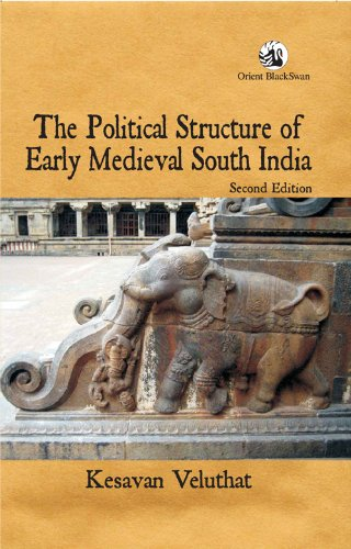 The Political Structure of Early Medieval South India (Second Edition): Kesavan Veluthat
