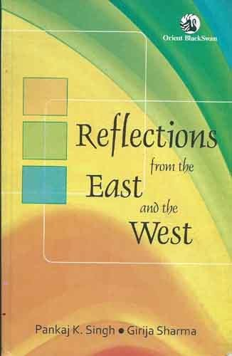 Reflections from the East and the West: Girija Sharma,Pankaj K.
