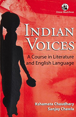 Indian Voices: A Course in Literature and: Kshamata Chaudhary,Sanjay Chawla
