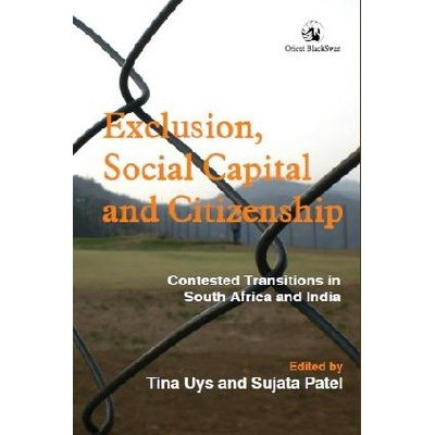 Exclusion, Social Capital and Citizenship: Contested Transitions in South Africa and India: Tina ...
