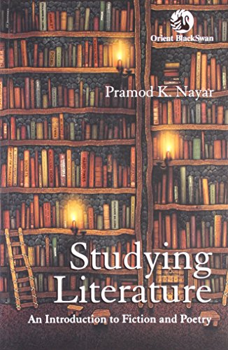 Studying Literature: An Introduction to Fiction and Poetry: Pramod K. Nayar