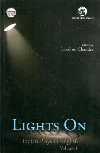 Lights On: Indian Plays in English, Volume 1: Lakshmi Chandra (Ed.)