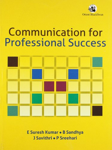 Communication for Professional Success: B. Sandhya,E. Suresh Kumar,J. Savithri,P. Sreehari