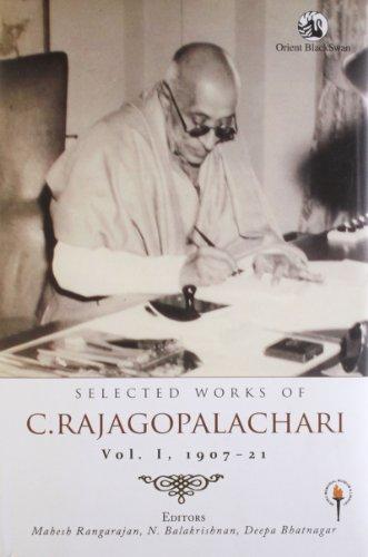 Selected Works of C. Rajagopalachari (Vol. I: 1907-21): Mahesh Rangarajan, N. Balakrishnan & Deepa ...