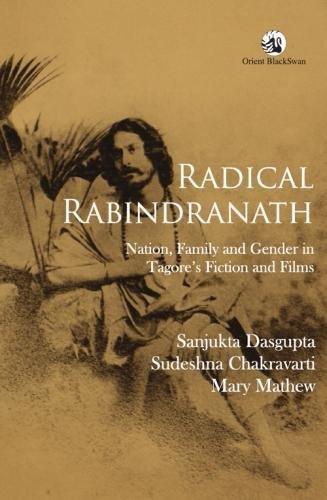 Radical Rabindranath: Nation, Family and Gender in: Mary Mathew,Sanjukta Dasgupta,Sudeshna