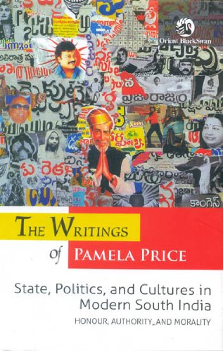 9788125051145: The Writings of Pamela Price State, Politics, and Cultures in Modern South India: Honour, Authority and Morality