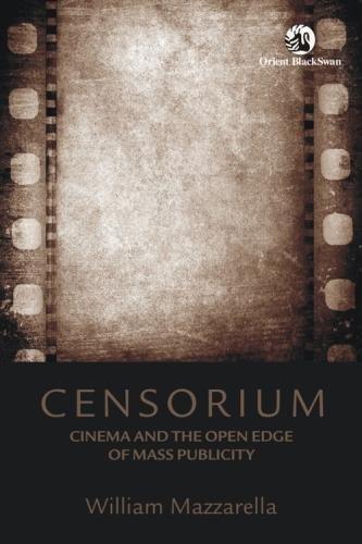 Censorium: Cinema and the Open Edge of Mass Publicity: William Mazzarella