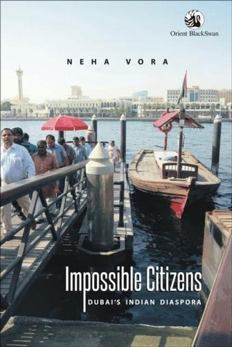 Impossible Citizens: Dubai's Indian Diaspora: Neha Vora
