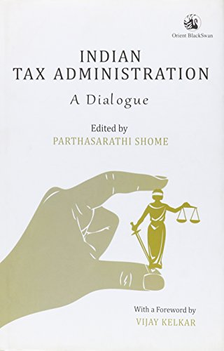 Indian Tax Administration: A Dialogue: Parthasarathi Shome (Ed.)