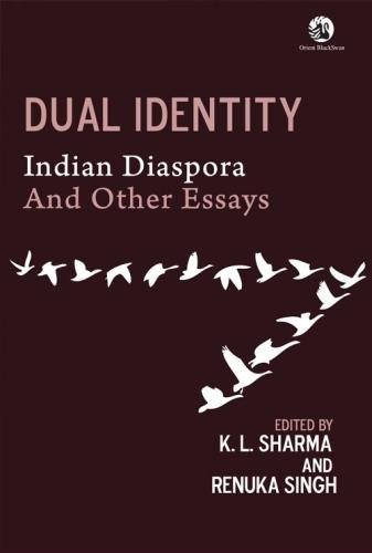 Dual Identity: Indian Diaspora and Other Essays: Edited by K.L.