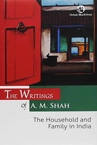 The Writings of A. M. Shah: The Household and Family in India
