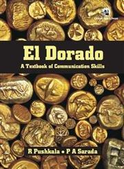 El Dorado: A Textbook of Communication Skills: R. Pushkala,P.A. Sarada