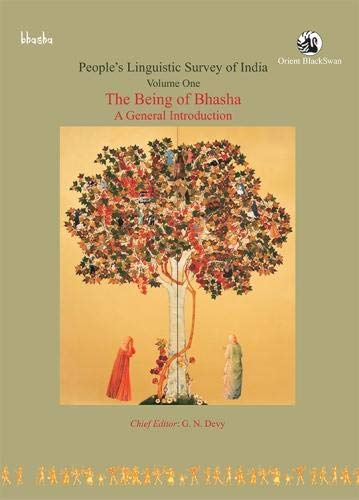 The Being of Bhasha: A General Introduction (Series: People`s Linguistic Survey of India), Volume 1...