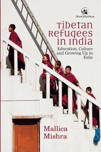 Tibetan Refugees in India: Education, Culture and Growing Up in Exile: Mallica Mishra