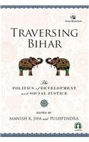 Traversing Bihar: The Politics of Development and Social Justice: Manish K. Jha & Pushpendra (Eds)