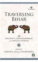 Traversing Bihar: The Politics of Development and Social Justice: Manish K. Jha & Pushpendra (Eds)