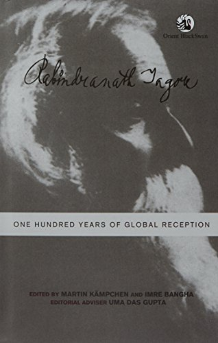 Rabindranath Tagore: One Hundred Years of Global Reception: Imre Bangha & Martin Kampchen (Eds)