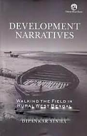Development Narratives: Walking the Field in Rural West Bengal: Dipankar Sinha