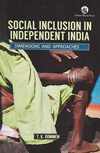 Social Inclusion in Independent India: Dimensions and Approaches: T.K. Oommen