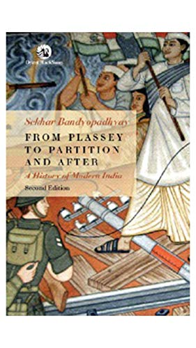 From Plassey to Partition and After: A History of Modern India Second Edition: Sekhar Bandyopadhyay