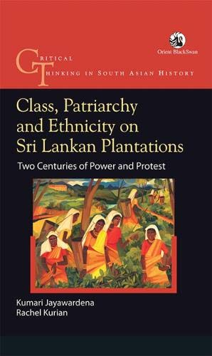 9788125058786: Class, Patriarchy and Ethnicity on Sri Lankan Plantations: Two Centuries of Power and Protest