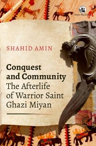 9788125059677: Conquest and Community: The Afterlife of Warrior Saint Ghazi Miyan