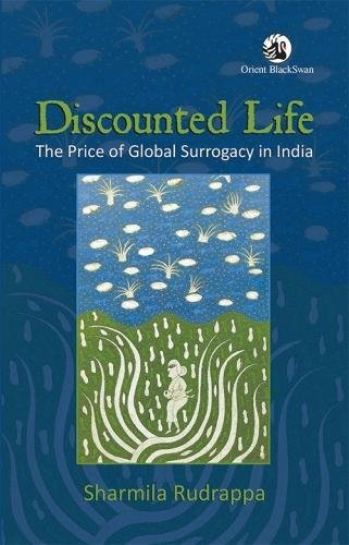 Discounted Life: The Price of Global Surrogacy in India: Sharmila Rudrappa