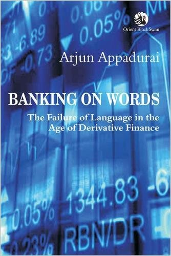 Banking on Words: The Failure of Language in the Age of Derivative Finance: Arjun Appadurai