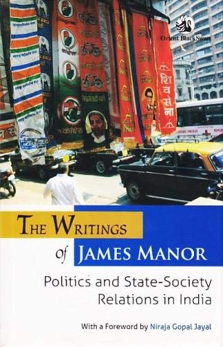 9788125062509: The Writings of James Manor: Politics of State-Society Relations in India