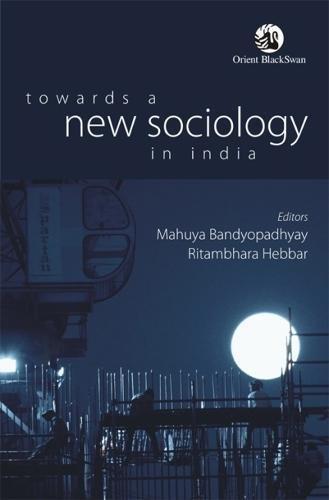 Towards a new sociology in india: Mahuya Bandyopadhyay &