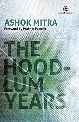 The Hoodlum Years: Ashok Mitra (Author) & Prabhat Patnaik (Frwd)
