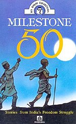 Milestone 50 Stories from India's Freedom Struggle