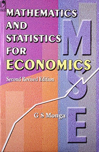 Mathematics and Statistics for Economics (Second Revised Edition): G S Monga