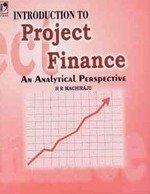 Introduction to Project Finance: An Analytical Perspective: H R Machiraju