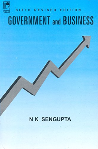 Government and Business (Sixth Revised Edition): N K Sengupta