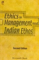 Ethics in Management and Indian Ethos (Second: Biswanath Ghosh
