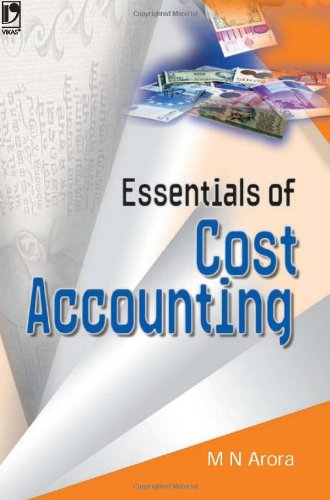 Essentials of Cost Accounting: M N Arora