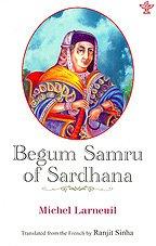 Begum Samru of Sardhana: Sinha Ranjit Larneuil