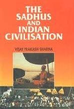 The Sadhus and Indian Civilisation: Sharma Vijay Prakash