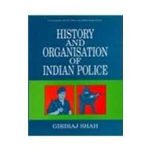 History and Organisation of Indian Police: Giriraj Shah